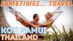 [Sometimes... Travel] 13. Koh Samui, Thailand