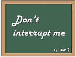 Don't interrupt me (끼어들지 마)