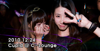 [ 2010.12.24 ] Cupid @ C-Lounge