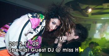 [ 2012.11.09 ] Special Guest DJ @ miss H