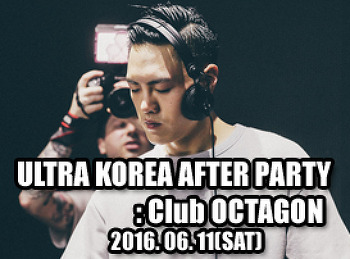 2016. 06. 11 (SAT) ULTRA KOREA AFTER PARTY @ OCTAGON