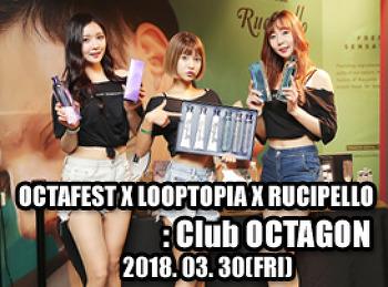 2018. 03. 30 (FRI) OCTAFEST X LOOPTOPIA X RUCIPELLO @ OCTAGON