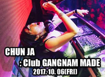 2017. 10. 06 (FRI) CHUN JA @ GANGNAM MADE