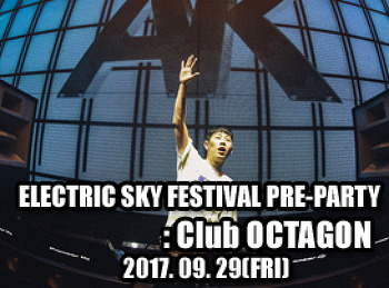2017. 09. 29 (FRI) ELECTRIC SKY RESTIVAL PRE-PARTY @ OCTAGON