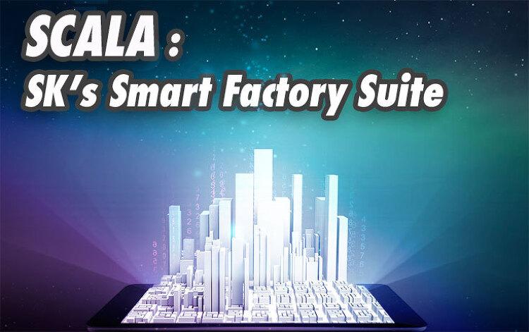 SCALA : SK's Smart Factory Suite